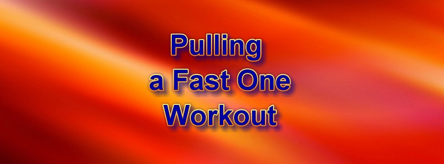 Pulling a Fast One Workout