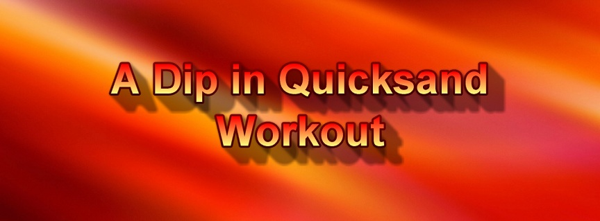 A Dip in Quicsand Workout title