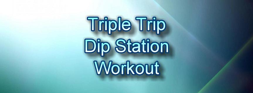 Triple Trip Dip Station Workout