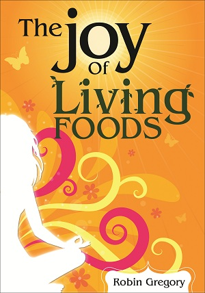 Click here to Purchase The Joy of Living Foods A Raw Recipe Book