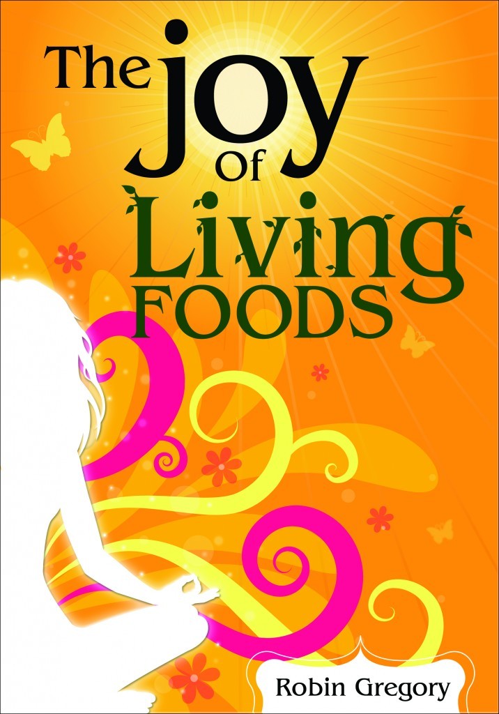 Raw Food Recipe Book - The Joy of Living Foods