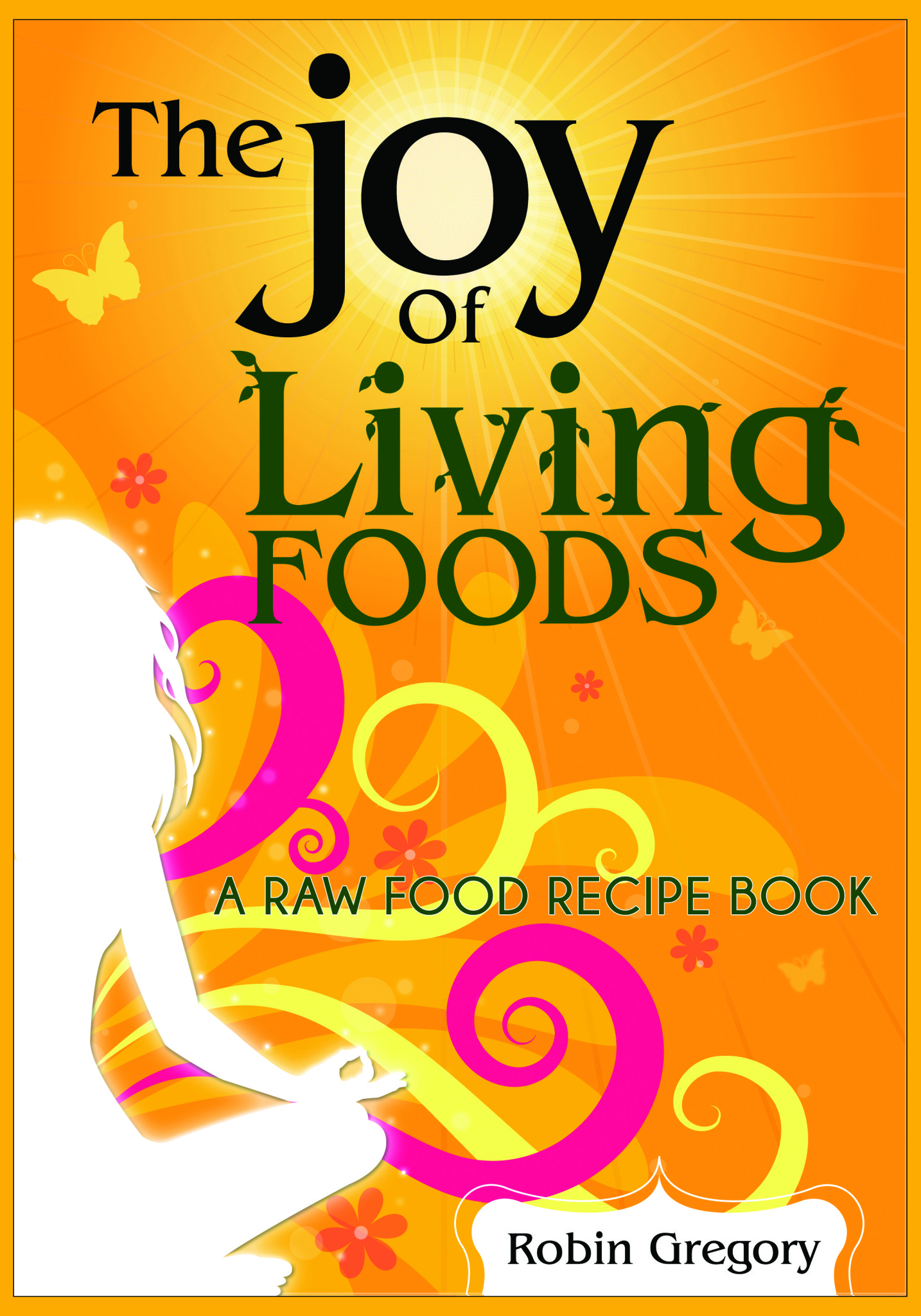 Joy of living foods a raw food recipe book paperback version on get my raw food recipe book the paperback version on amazon forumfinder Gallery