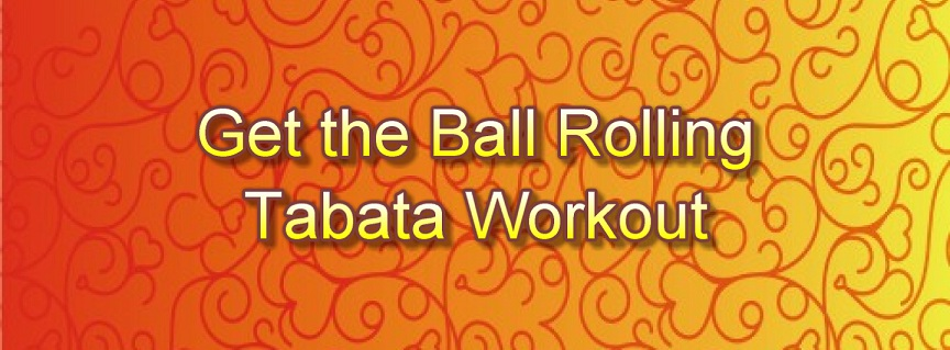Get the Ball Rolling Tabata Workout