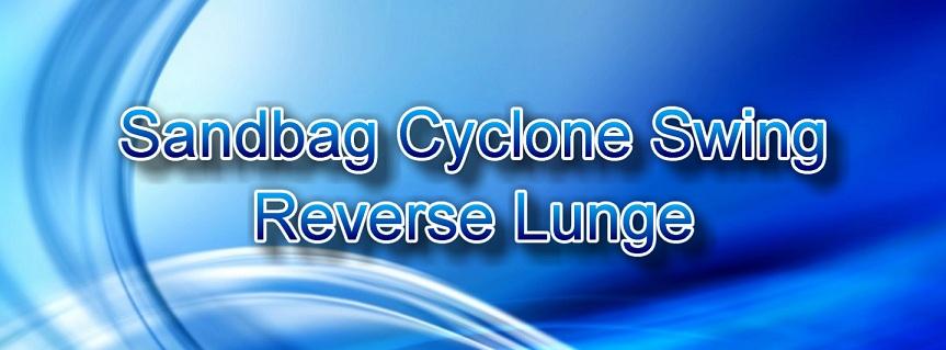 Sandbag Cyclone Swing Reverse Lunge exercise