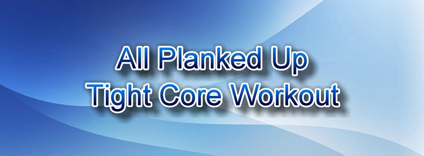 All Planked Up Tight Core Workout