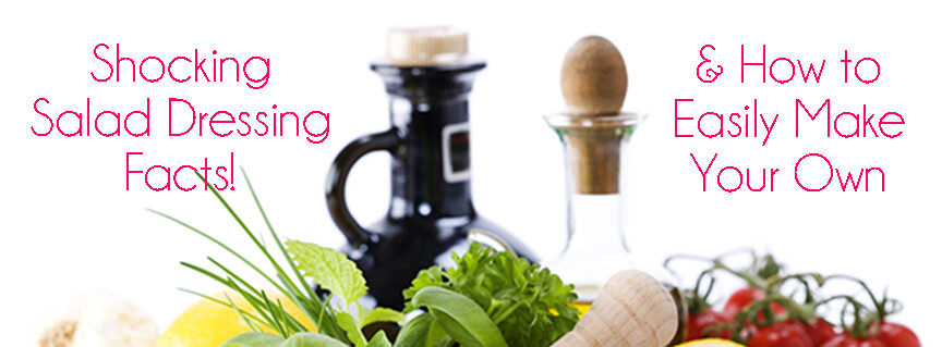 Shocking Salad Dressing Facts and Salad Dressing Recipes